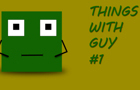 Things With Guy - #1