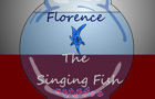 Florence The Singing Fish