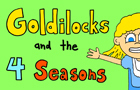 Goldilocks & The 4 Season