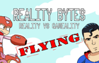 Reality Bytes Ep1: Flying