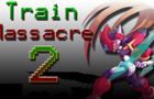 Train Massacre 2