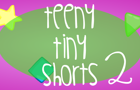 Teeny Tiny Shorts 2
