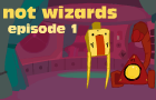 NotWizards Ep 1