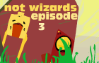 NotWizards Ep3