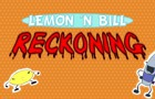 Lemon 'N Bill - Reckoning