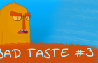 Bad Taste #3