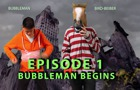 bubbleman begins