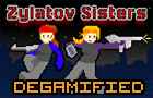 ZylatovSisters Degamified by DeLeonGames