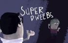 Superdweebs