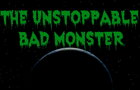 Unstoppable Bad Monster