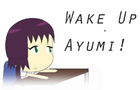 Wake Up Ayumi!