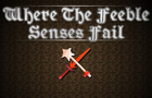 The Feeble Senses Fail