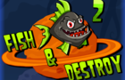 Fish and destroy 2