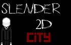 Slender2D: City