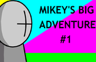 Mikey's Big Adventure 1