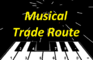 Musical Trade Route