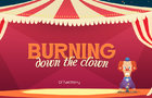 Burning down the clown