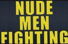 Nude Men Fighting!