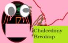 Chalcedony Breakup