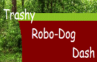 Trashy Robo-Dog Dash