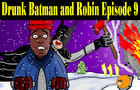 Drunk Batman and Robin 9