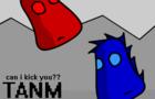 """Tanm : """"Can I Kick You?"""""""
