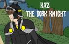 Kaz: The Dork Knight
