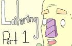 Loitering: Episode 1