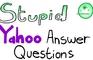Stupid Yahoo Questions 2