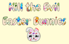 Kill The Easter Bunnies
