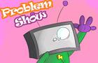 Problem Show