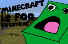 Minecraft Is For Everyone