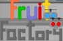 Fruit Factory