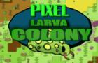 Larva Pixel Colony