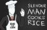 Slender Man Cooks Rice