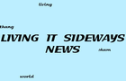 Living it Sideways News