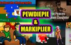 Pewdiepie & Markiplier