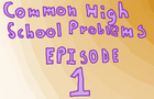 High School Problems Ep 1