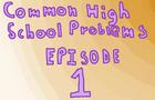 High School Problems Ep 1