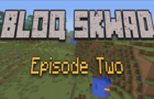 Bloq Skwad Episode Two