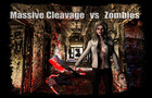 Massive Cleavage vs Zombi