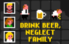 Drink Beer, Neglect Family by esayitch