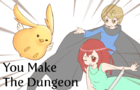 You Make The Dungeon