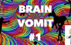 Brain Vomit #1