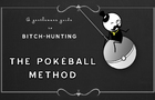 Pokéball method - a Gentlemans Guide to Bitch Hunting