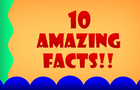 10 Amazing Facts!