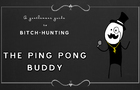 The ping pong buddy - a Gentlemans Guide to Bitch Hunting