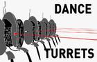 Dance Turrets
