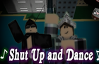 Shut Up and Dance (ROBLOX)