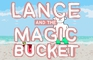 Lance and the Magic Bucket